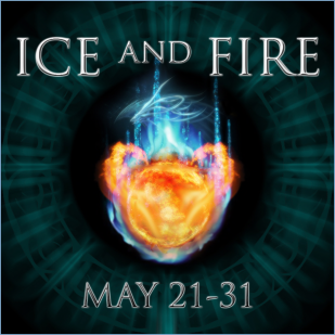 Ice and Fire - May 21-31